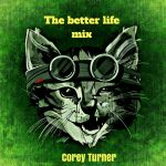 The Better life mix by corey turner