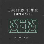 A Good Turn You Made(Repentance